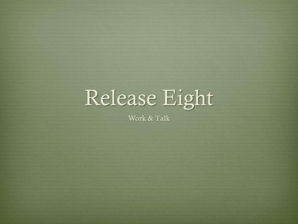 Release Eight Work & Talk