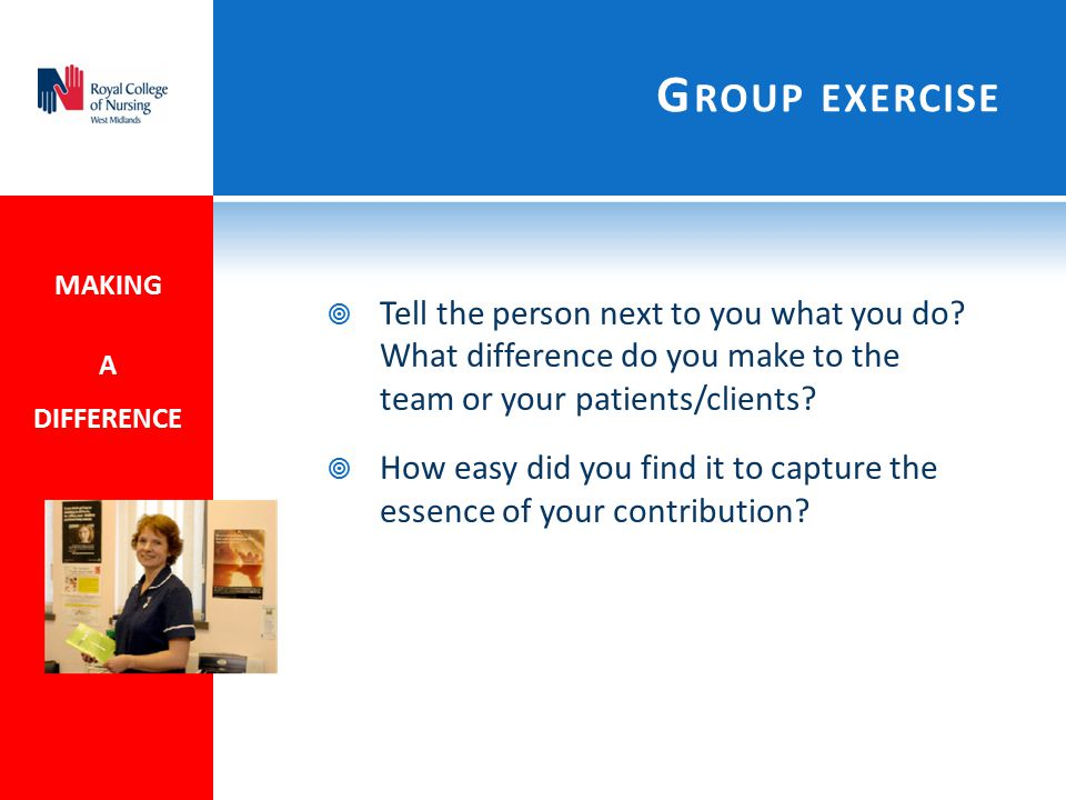G ROUP EXERCISE  Tell the person next to you what you do.