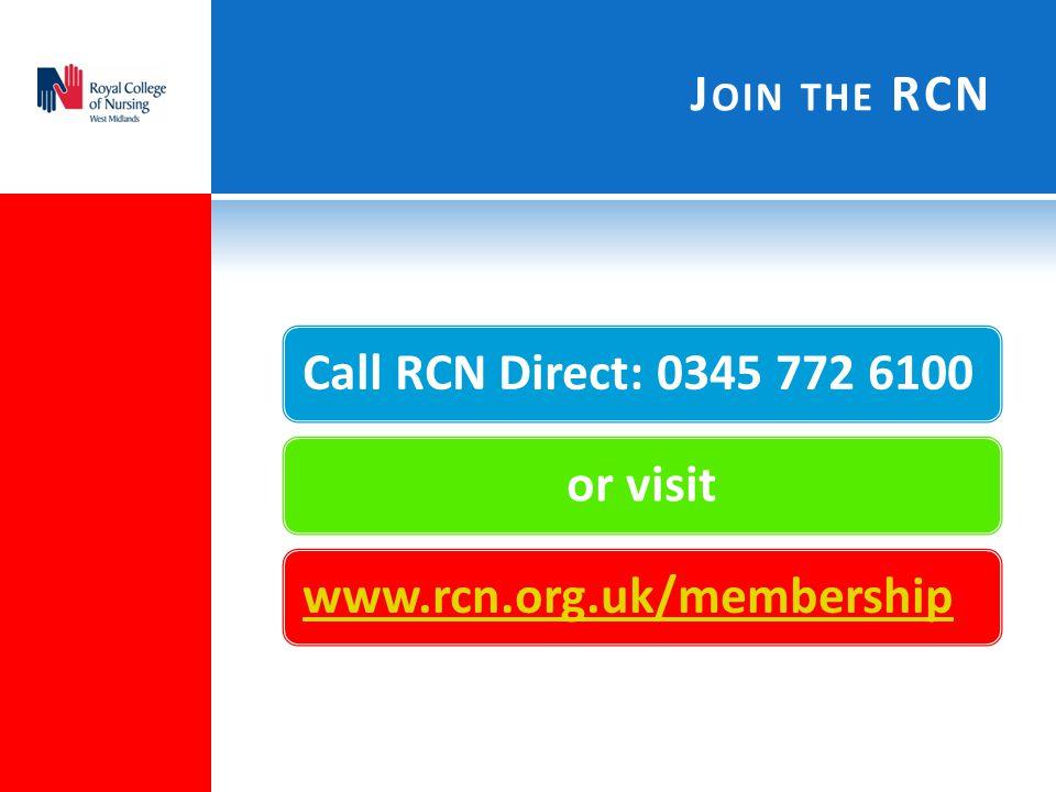 Call RCN Direct: 0345 772 6100or visitwww.rcn.org.uk/membership J OIN THE RCN