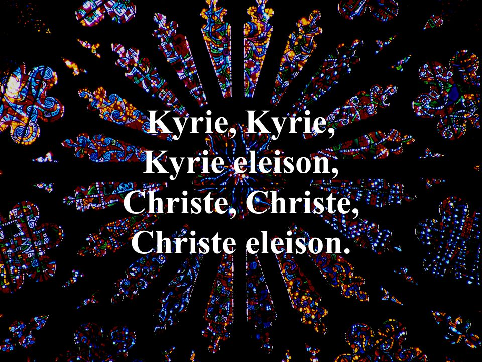 Kyrie, Kyrie, Kyrie eleison, Christe, Christe, Christe eleison. Come and See (Verse 2)