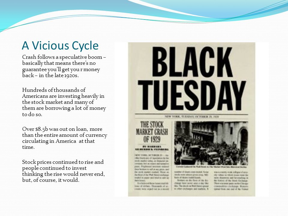 A Vicious Cycle Crash follows a speculative boom – basically that means there's no guarantee you'll get you r money back – in the late 1920s.
