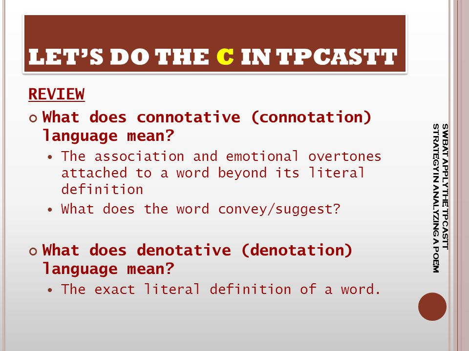REVIEW What does connotative (connotation) language mean? The association and emotional overtones attached to a word beyond its literal definition Wha
