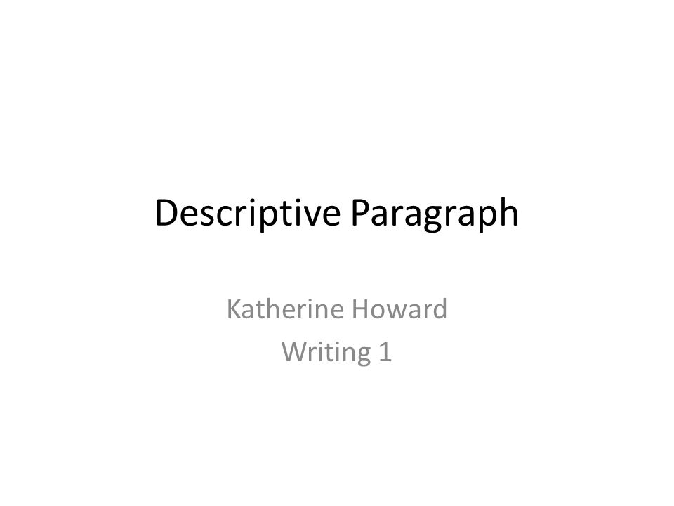 Descriptive Paragraph Katherine Howard Writing 1