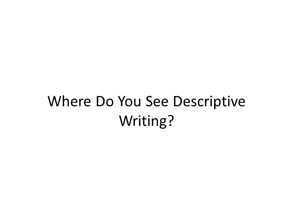Where Do You See Descriptive Writing?