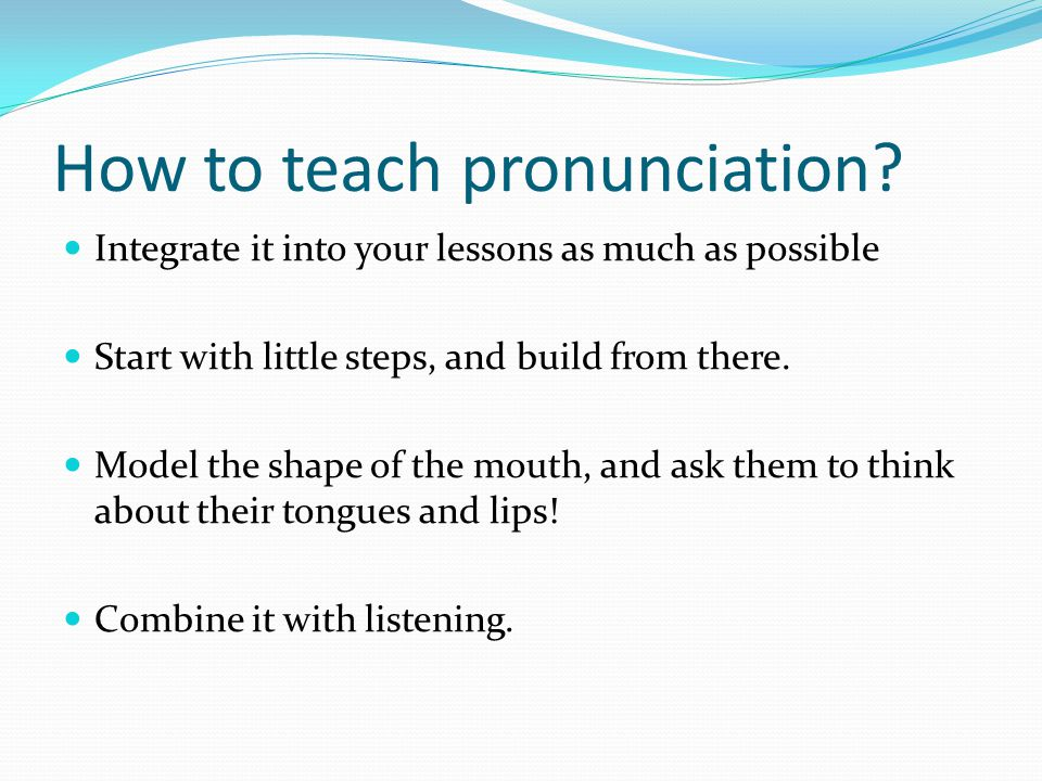How to teach pronunciation.