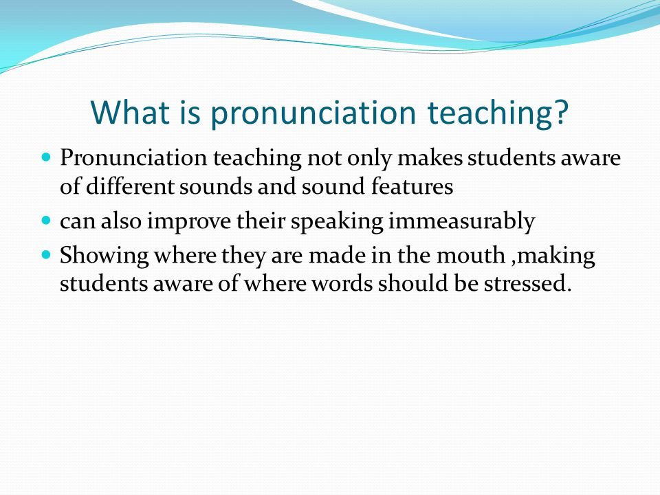 What is pronunciation teaching.