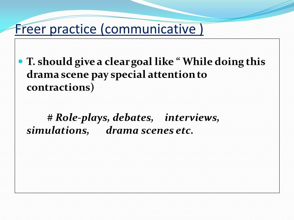 Freer practice (communicative ) T.