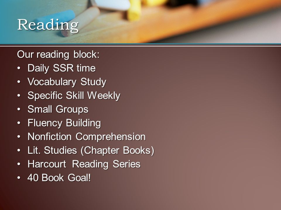 Reading Our reading block: Daily SSR timeDaily SSR time Vocabulary StudyVocabulary Study Specific Skill WeeklySpecific Skill Weekly Small GroupsSmall Groups Fluency BuildingFluency Building Nonfiction ComprehensionNonfiction Comprehension Lit.