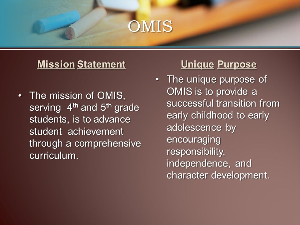 Mission Statement The mission of OMIS, serving 4 th and 5 th grade students, is to advance student achievement through a comprehensive curriculum. Uni