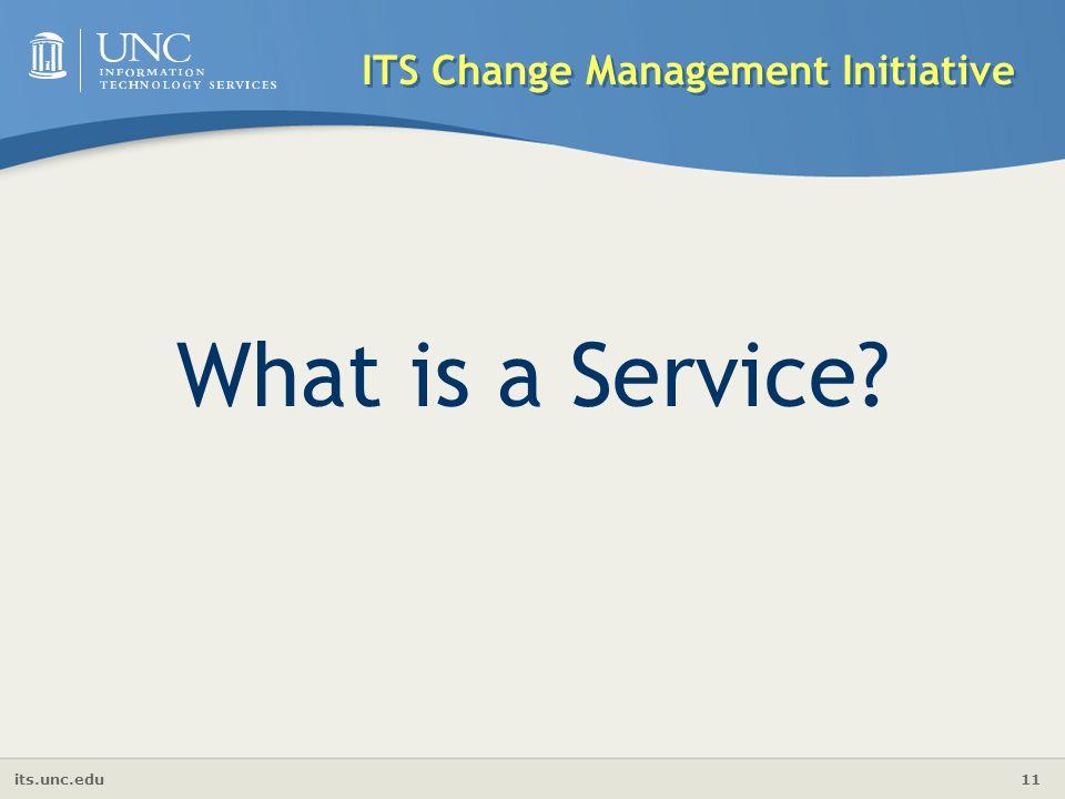 its.unc.edu 11 ITS Change Management Initiative What is a Service?