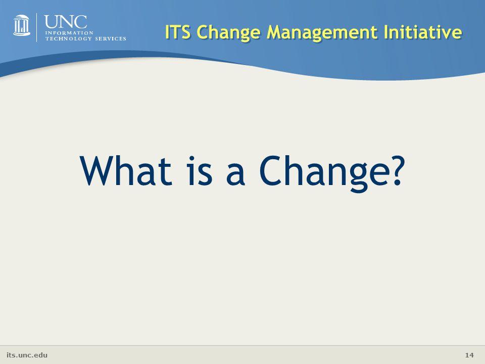 its.unc.edu 14 ITS Change Management Initiative What is a Change?