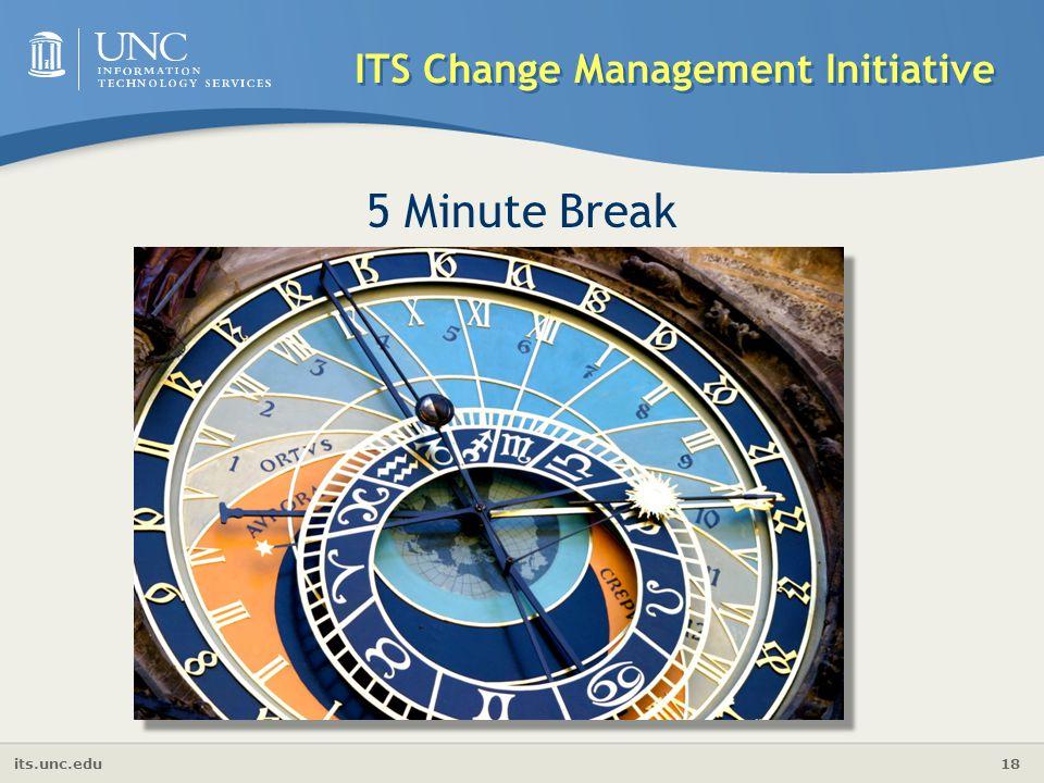 its.unc.edu 18 ITS Change Management Initiative 5 Minute Break