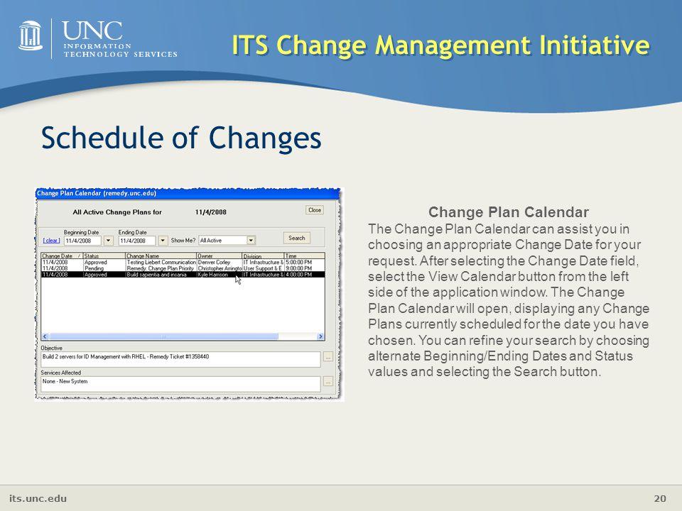 its.unc.edu 20 ITS Change Management Initiative Schedule of Changes Change Plan Calendar The Change Plan Calendar can assist you in choosing an approp