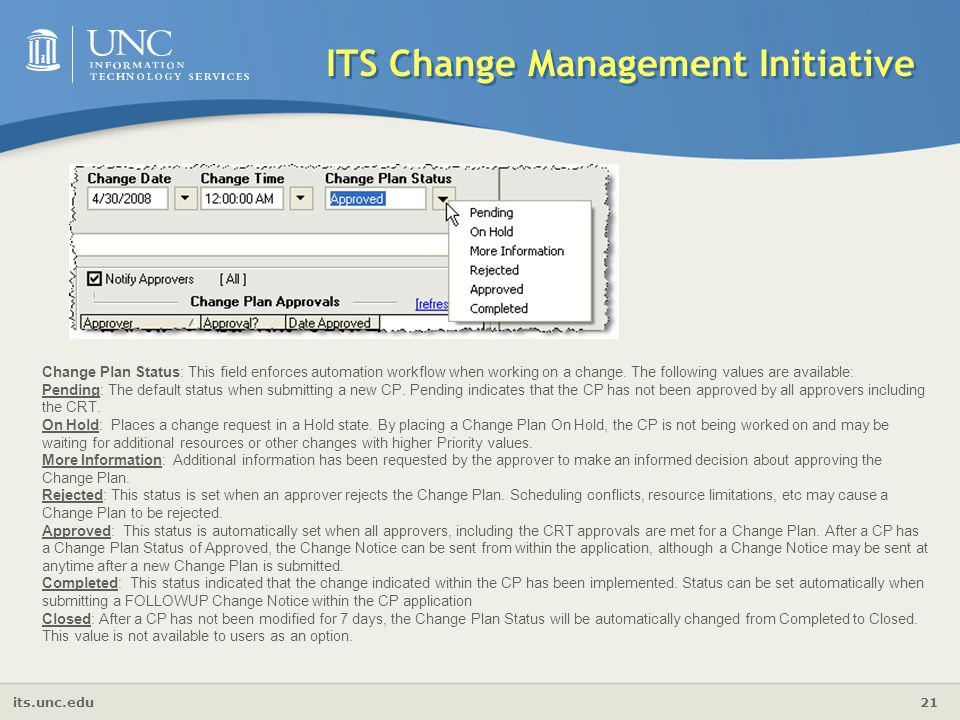 its.unc.edu 21 ITS Change Management Initiative Change Plan Status: This field enforces automation workflow when working on a change. The following va