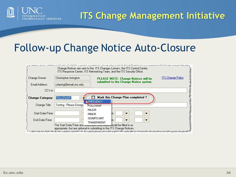 its.unc.edu 38 ITS Change Management Initiative Follow-up Change Notice Auto-Closure