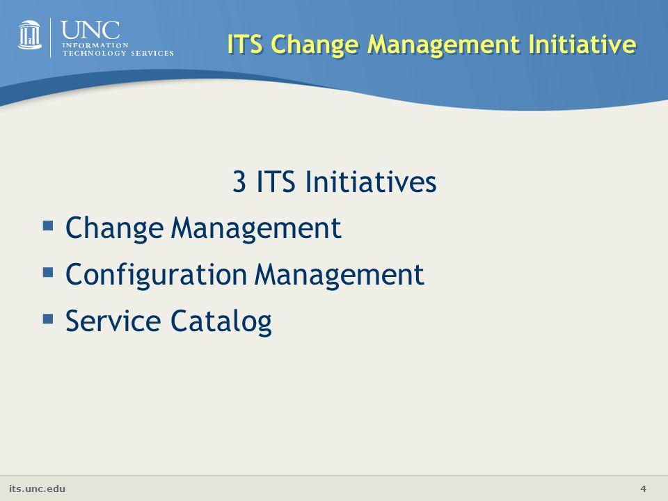 its.unc.edu 4 ITS Change Management Initiative 3 ITS Initiatives  Change Management  Configuration Management  Service Catalog