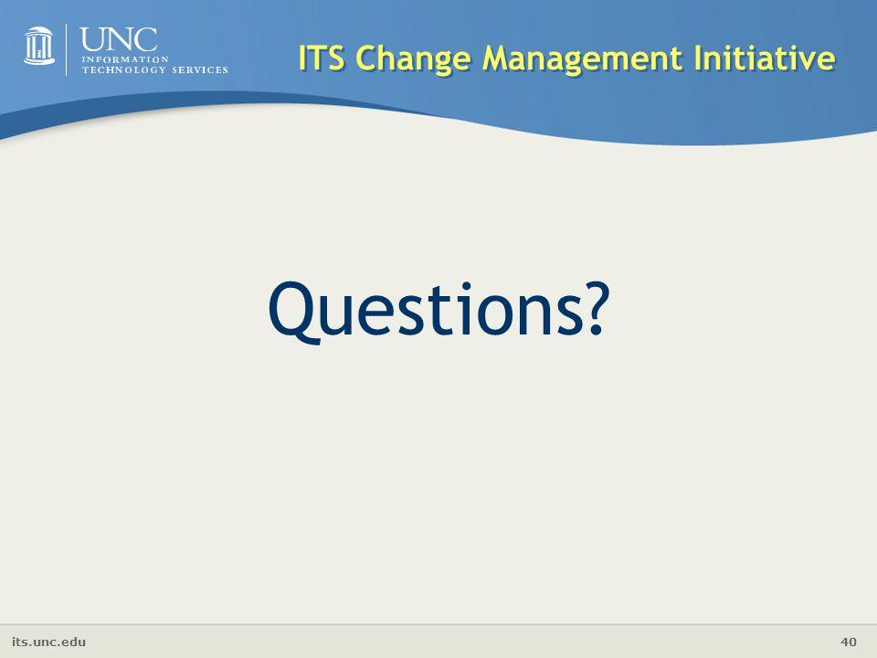 its.unc.edu 40 ITS Change Management Initiative Questions?