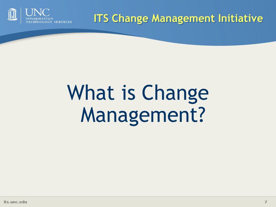 its.unc.edu 7 ITS Change Management Initiative What is Change Management?