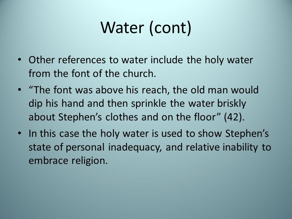 Water (cont) Other references to water include the holy water from the font of the church.