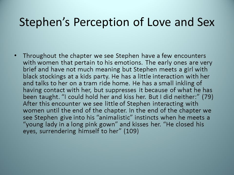 Throughout the chapter we see Stephen have a few encounters with women that pertain to his emotions.