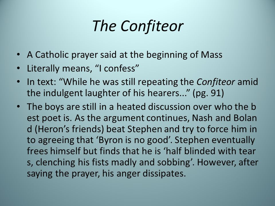 The Confiteor A Catholic prayer said at the beginning of Mass Literally means, I confess In text: While he was still repeating the Confiteor amid the indulgent laughter of his hearers... (pg.
