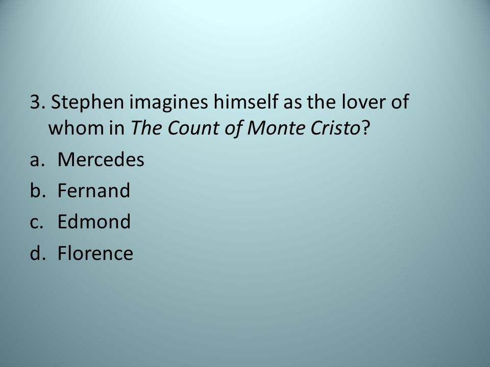 3.Stephen imagines himself as the lover of whom in The Count of Monte Cristo.
