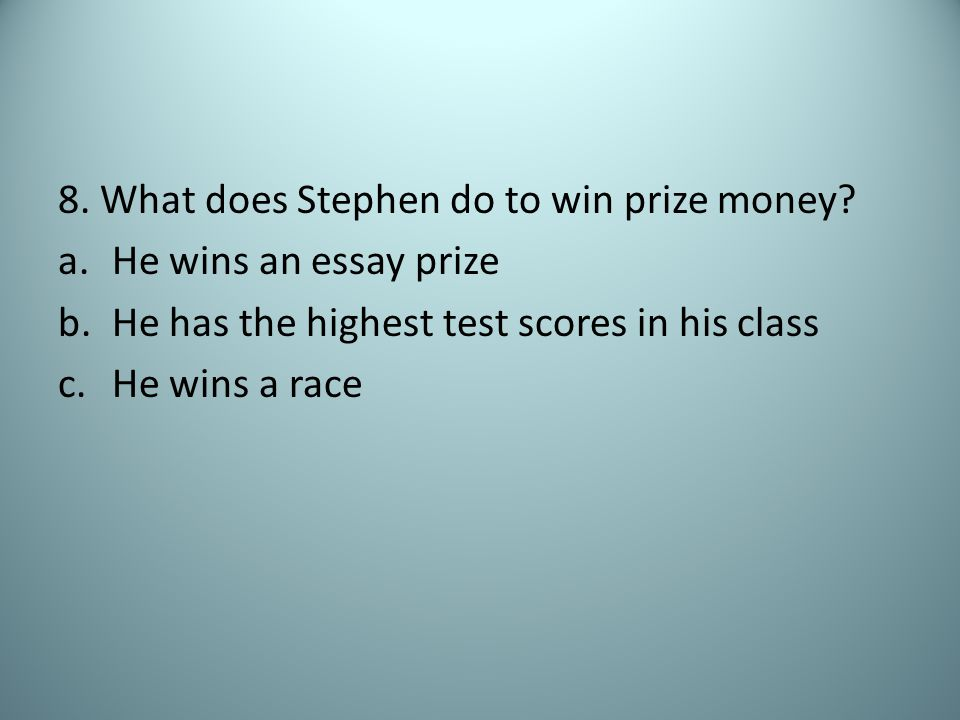 8. What does Stephen do to win prize money.
