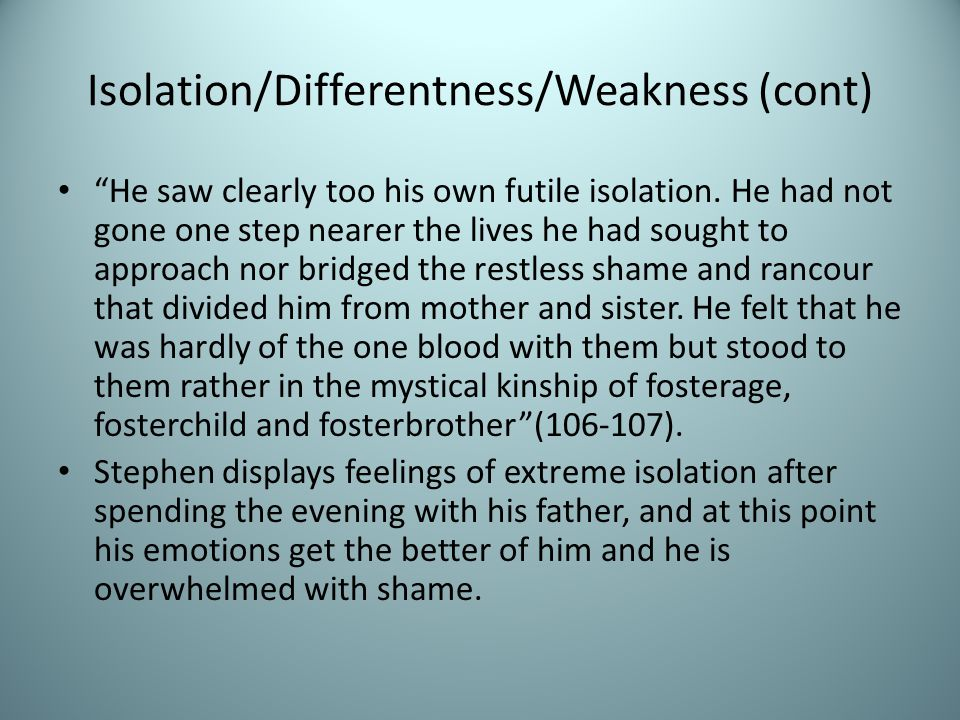 Isolation/Differentness/Weakness (cont) He saw clearly too his own futile isolation.