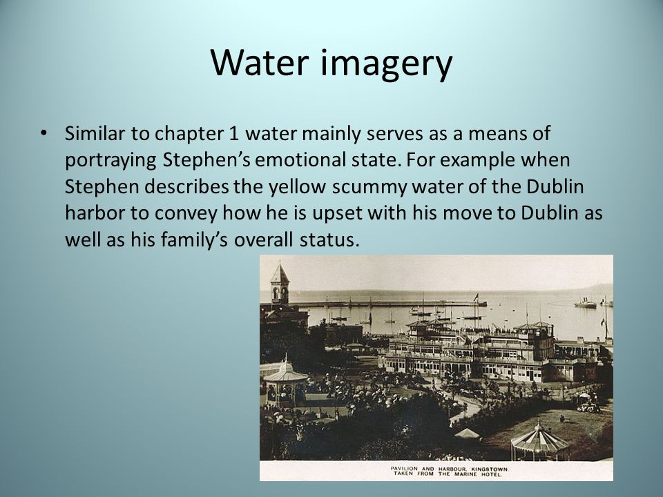 Water imagery Similar to chapter 1 water mainly serves as a means of portraying Stephen's emotional state.