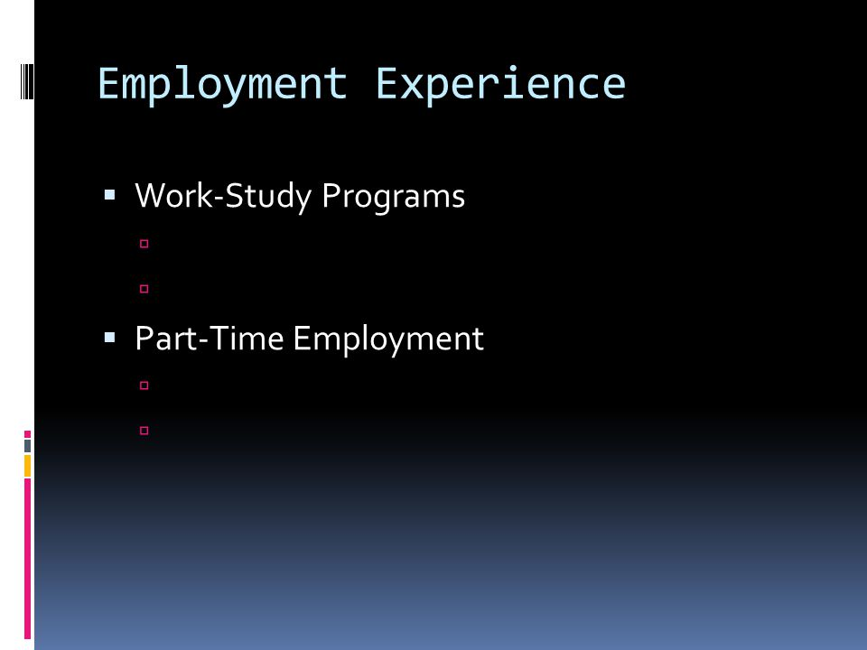 Employment Experience  Work-Study Programs   Part-Time Employment 