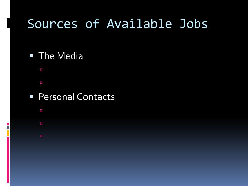 Sources of Available Jobs  The Media   Personal Contacts 
