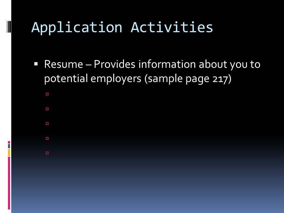 Application Activities  Resume – Provides information about you to potential employers (sample page 217) 