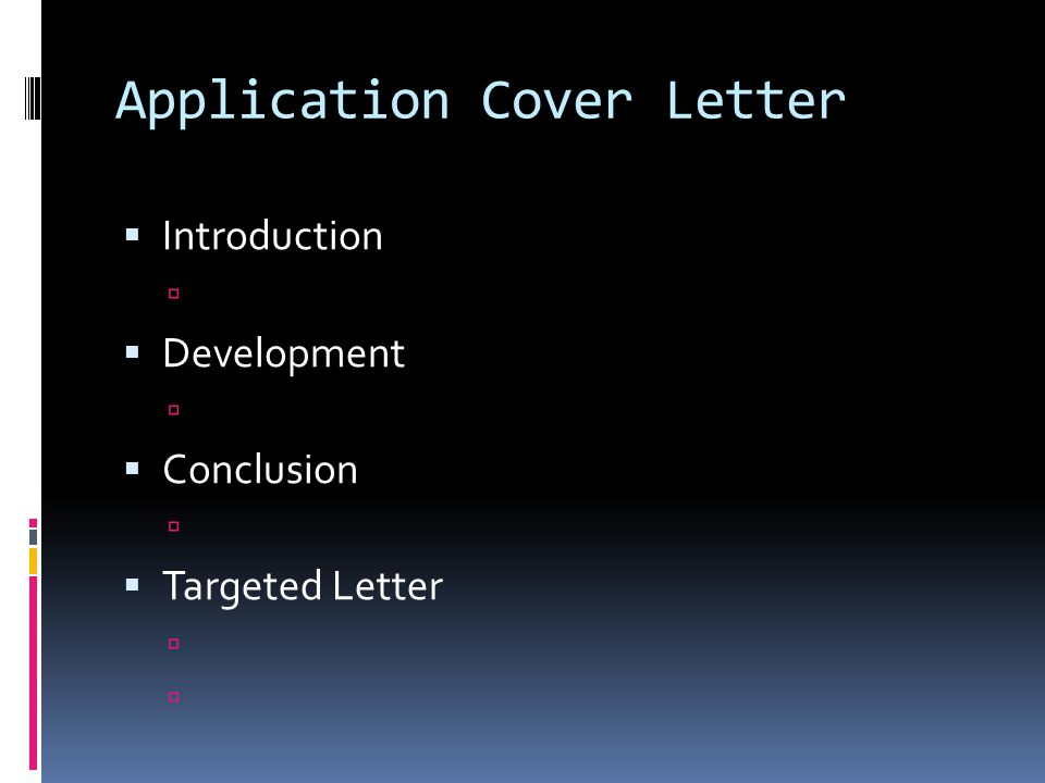 Application Cover Letter  Introduction   Development   Conclusion   Targeted Letter 