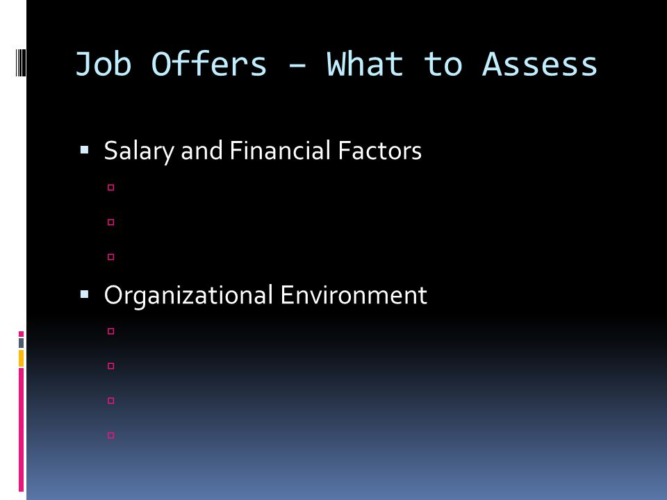 Job Offers – What to Assess  Salary and Financial Factors   Organizational Environment 