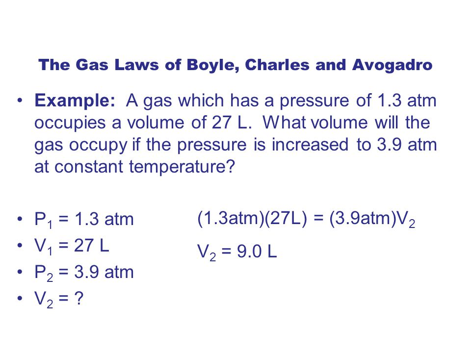 Example: A gas which has a pressure of 1.3 atm occupies a volume of 27 L.