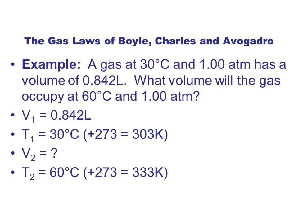 Example: A gas at 30°C and 1.00 atm has a volume of 0.842L.