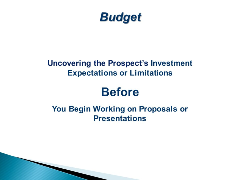 Uncovering the Prospect's Investment Expectations or Limitations Before You Begin Working on Proposals or Presentations Budget