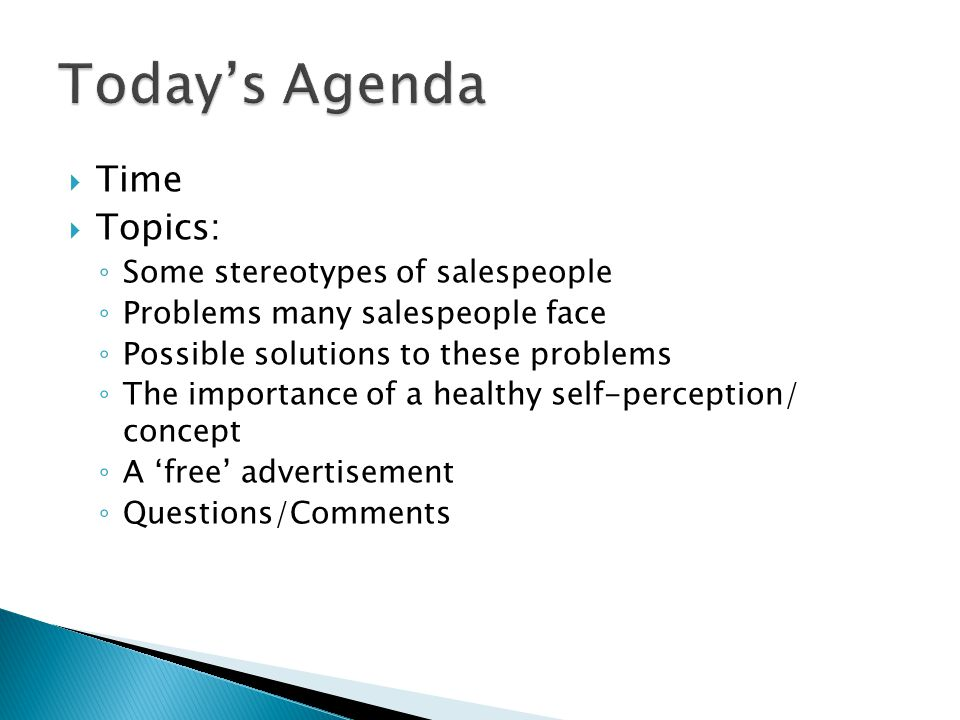  Time  Topics: ◦ Some stereotypes of salespeople ◦ Problems many salespeople face ◦ Possible solutions to these problems ◦ The importance of a healt