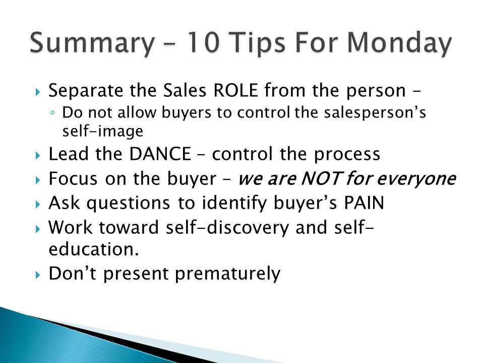  Separate the Sales ROLE from the person – ◦ Do not allow buyers to control the salesperson's self-image  Lead the DANCE – control the process  Foc