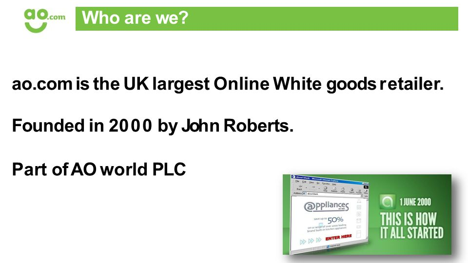 ao.com is the UK largest Online White goods retailer.