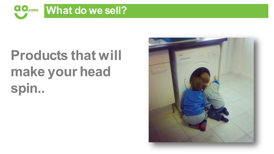 What do we sell? Products that will make your head spin..