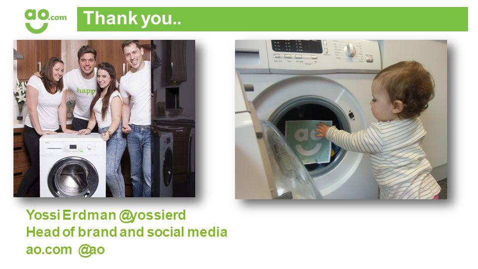 Yossi Erdman @yossierd Head of brand and social media ao.com @ao Thank you..
