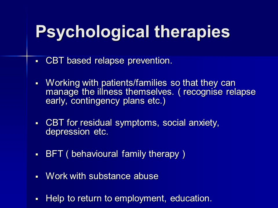 Psychological therapies  CBT based relapse prevention.