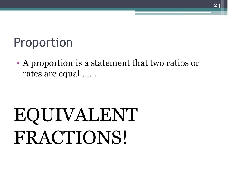 Proportion A proportion is a statement that two ratios or rates are equal…….