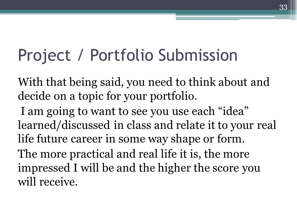 Project / Portfolio Submission With that being said, you need to think about and decide on a topic for your portfolio.