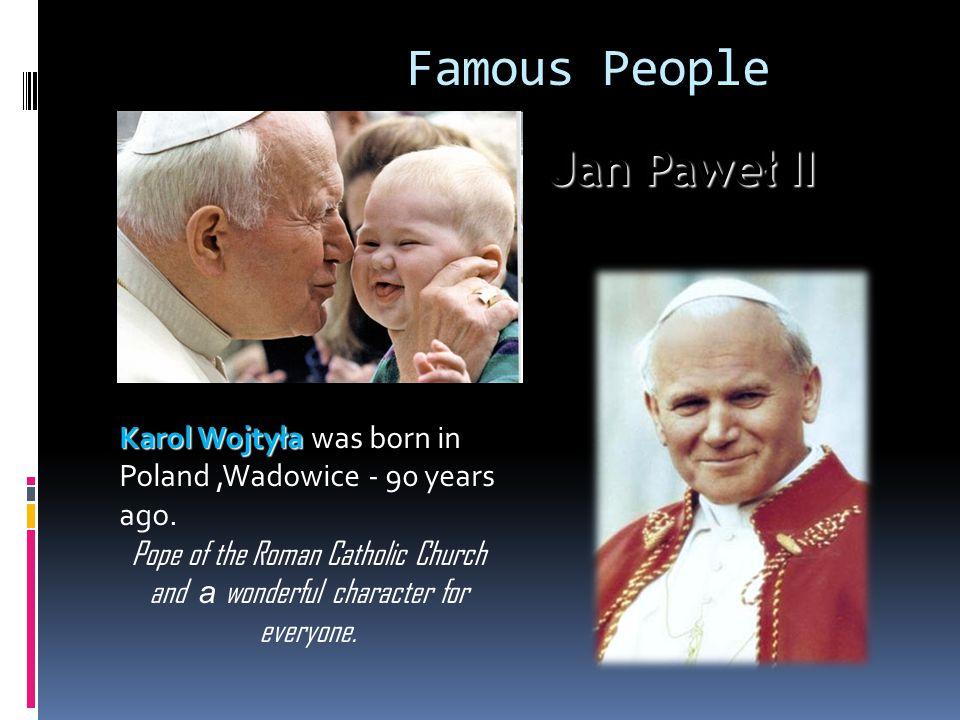 Famous People Jan Paweł II Karol Wojtyła Karol Wojtyła was born in Poland,Wadowice - 90 years ago.