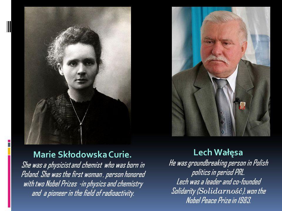 Marie Skłodowska Curie. She was a physicist and chemist who was born in Poland.