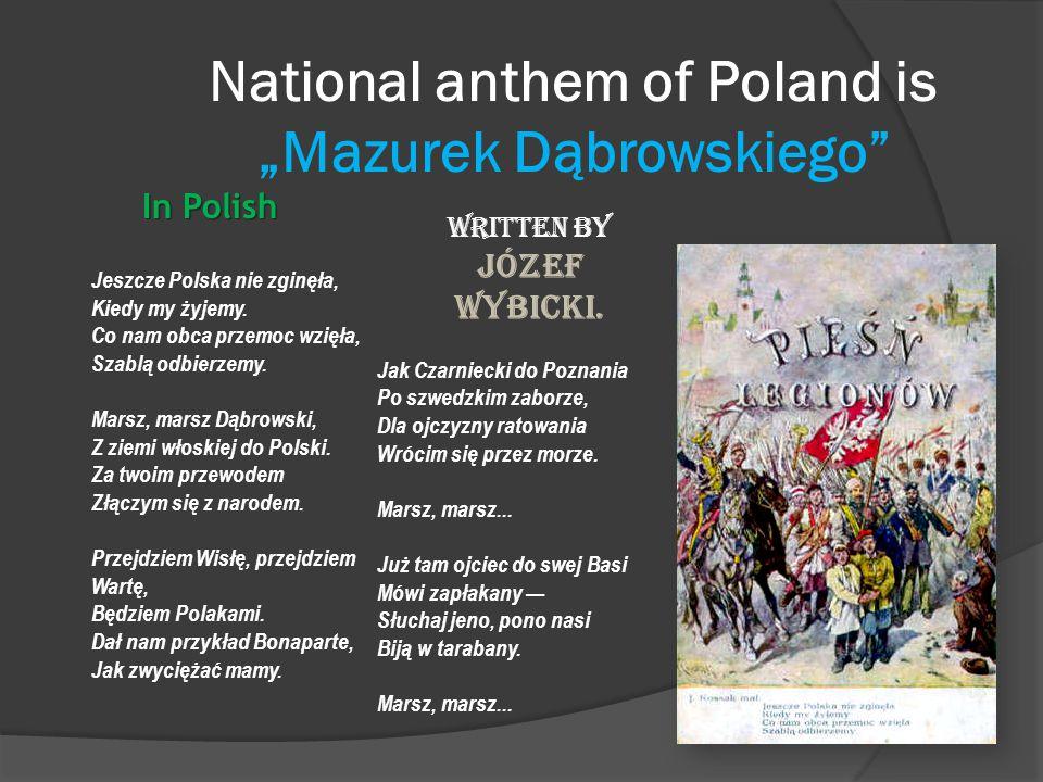 """National anthem of Poland is """"Mazurek Dąbrowskiego In Polish Jeszcze Polska nie zginęła, Kiedy my żyjemy."""