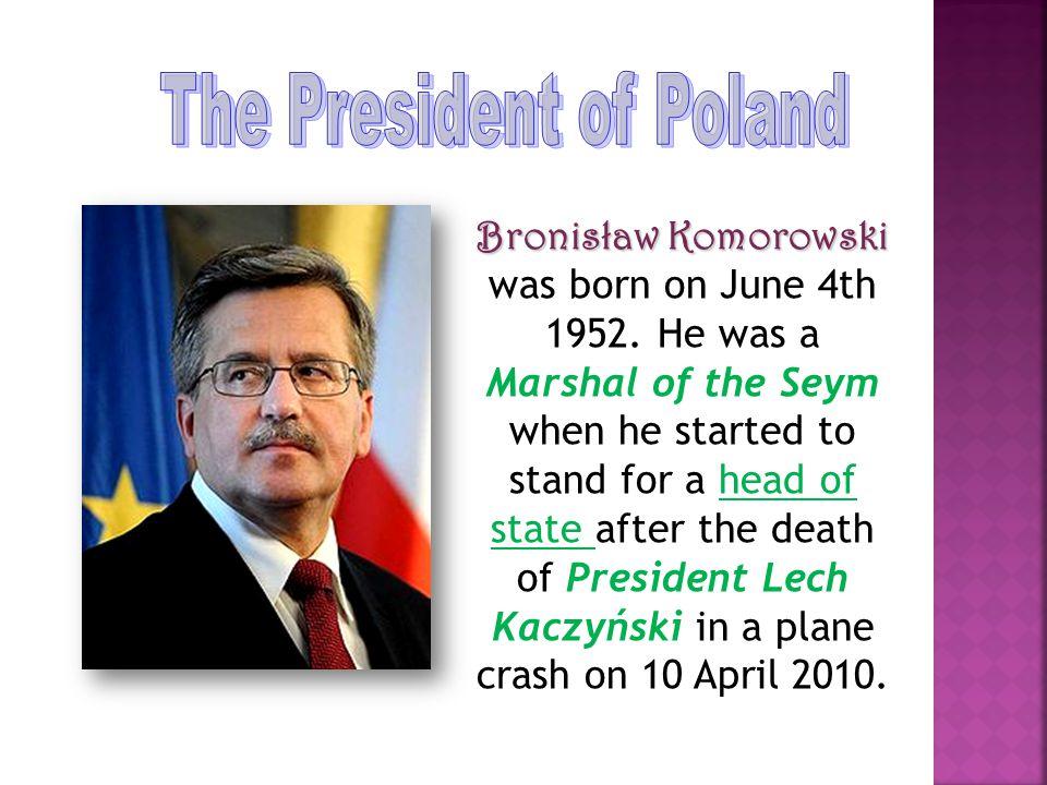 Bronisław Komorowski Bronisław Komorowski was born on June 4th 1952.