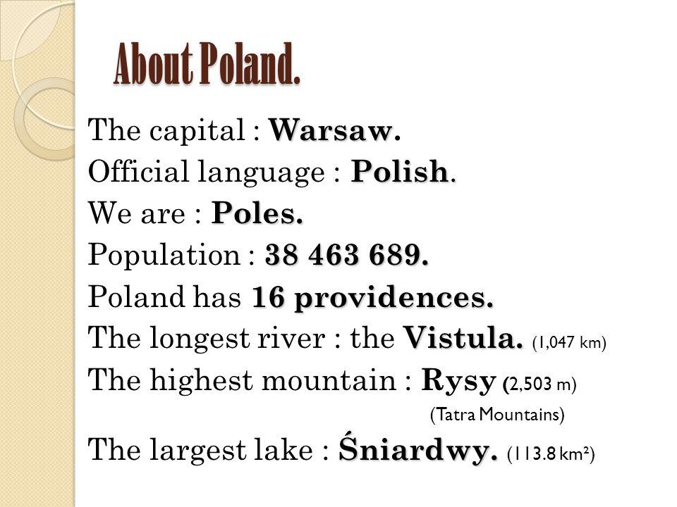 About Poland. Warsaw The capital : Warsaw. Polish.